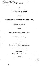 An act to establish a bank in the state of North-Carolina: passed in 1833-'34, with the supplemental act of the same session and the by-laws of the corporation
