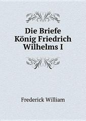 Die Briefe K?nig Friedrich Wilhelms I