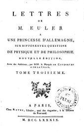 Lettres De M. Euler A Une Princesse D'Allemagne Sur Différentes Questions De Physique Et De Philosophie: Tome Troisieme, Volume3