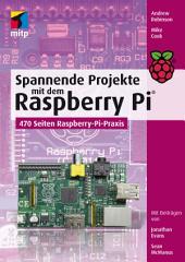Spannende Projekte mit dem Raspberry Pi: 470 Seiten Raspberry-Pi-Praxis