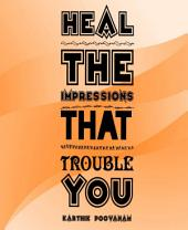 Heal the impressions that trouble You