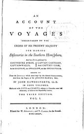 An Account of the Voyages Undertaken by the Order of His Present Majesty for Making Discoveries in the Southern Hemisphere: And Successively Performed by Commodore Byron, Captain Wallis, Captain Carteret, and Captain Cook, in the Dolphin, the Swallow, and the Endeavour: Drawn Up from the Journals which Were Kept by the Several Commanders, and from the Papers of Sir Joseph Banks, Bart, Volume 1