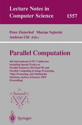 Parallel Computation: 4th International ACPC Conference Including Special Tracks on Parallel Numerics (ParNum'99) and Parallel Computing in Image Processing, Video Processing, and Multimedia Salzburg, Austria, February 16-18, 1999, Proceedings