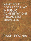 What Role Does Race Play in Public Administation  a Road Less Travelled
