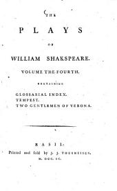The Plays: With the Corrections and Illustrations of Various Commentators, to which are Added Notes. Glossarial Index. Tempest. Two Gentlemen of Verona, Volume 4