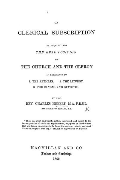 Download On Clerical Subscription  an inquiry into the real position of the Church and the Clergy in reference to 1  The Articles  2  The Liturgy  3  The Canons and Statutes Book