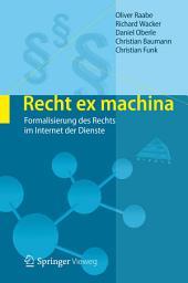 Recht ex machina: Formalisierung des Rechts im Internet der Dienste
