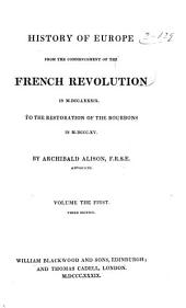 History of Europe from the Commencement of the French Revolution in M.DCC. LXXXIX. to the Restoration of the Bourbons, in M.DCCC.XV.