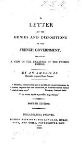 A Letter on the Genius and Dispositions of the French Government: Including a View of the Taxation of the French Empire