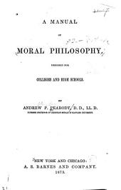 A Manual of Moral Philosophy: Designed for Colleges and High Schools