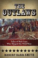 OUTLAWS  TALES OF BAD GUYS WHO SHAPED TH PDF