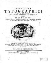 Annales typographici ab artis inventae origine: Volume 7