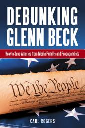 Debunking Glenn Beck: How to Save America from Media Pundits and Propagandists