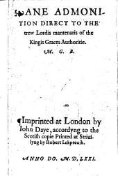 Ane Admonition Direct to the Trew Lordis Mantenaris of the Kingis Graces Authoritie