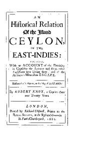 An historical relation of the island Ceylon, in the East Indies: with an account of the detaining in captivity the author and divers other Englishmen now living there, and of the author's miraculous escape