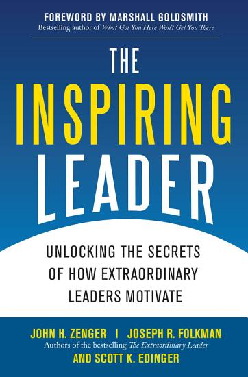 The Inspiring Leader  Unlocking the Secrets of How Extraordinary Leaders Motivate PDF