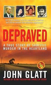 Depraved: A True Story of Sadistic Murder in the Heartland