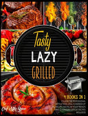 Tasty, Lazy, Grilled! [4 Books in 1]