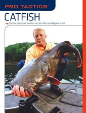 Pro TacticsTM: Catfish: Use the Secrets of the Pros to Catch More and Bigger Catfish