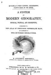 A System of Modern Geography, Physical, Political, and Descriptive: Accompanied by a New Atlas of Forty-four Copperplate Maps, and Illustrated by Two Hundred Engravings