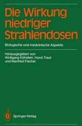 Die Wirkung niedriger Strahlendosen: Biologische und medizinische Aspekte
