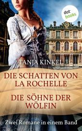 Die Schatten von La Rochelle & Die Söhne der Wölfin: Zwei Romane in einem Band