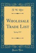 Wholesale Trade List  Spring 1927  Classic Reprint  PDF
