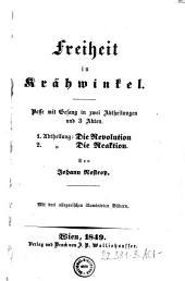 Freiheit in Krähwinkel: Posse mit Gesang in zwei Abtheilungen und 3 Akten. 1. Abtheilung: Die Revolution ; 2. Abtheilung: Die Reaktion