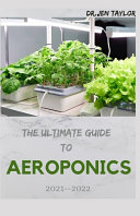 The Ultimate Guide to Aeroponics 2021--2022