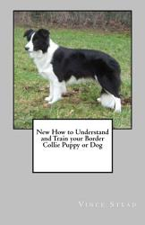 New How To Understand And Train Your Border Collie Puppy Or Dog Book PDF