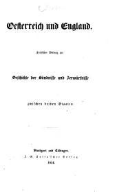 Oesterreich und England. Kritischer beitrag zur Geschichte der Bündnisse und Zerwürfnisse zwischen beiden Staaten. [By F. Schuselka.]
