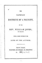Catholic Doctrine of a Trinity: With a Brief Notice of the Life of the Author