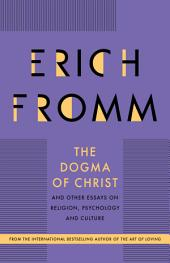 The Dogma of Christ: and Other Essays on Religion, Psychology and Culture