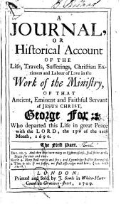 A Journal Or Historical Account of the Life, Travels, Sufferings, Christian Experiences, and Labour of Love in the Work of the Ministry, of that Ancient, Eminent and Faithful Servant of Jesus Christ