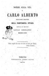 Notizie sulla vita di Carlo Alberto iniziatore e martire della indipendenza d'Italia date da Luigi Cibrario