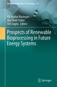 Prospects of Renewable Bioprocessing in Future Energy Systems