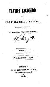Teatro escogido de fray Gabriel Tellez, conocido con el nombre de el maestro Tirso de Molina: Volúmenes 9-10