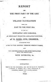 Report on the First Part of the Line of Inland Navigation from the East to the West Sea by way of Newcastle and Carlisle ... Illustrated with a map, etc