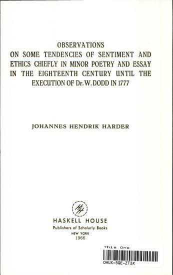 Observations on Some Tendencies of Sentiment and Ethics Chiefly in Minor Poetry and Essay in the Eighteenth Century Until the Execution of Dr  W  Dodd in 1777 PDF