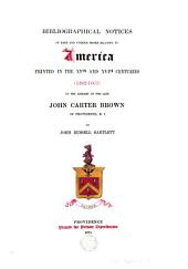 Bibliographical notices of rare and curious books relating to America, printed in the 15th and 16th centures (1482-1601), in the library of John Carter Brown