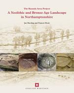 A Neolithic and Bronze Age Landscape in Northamptonshire