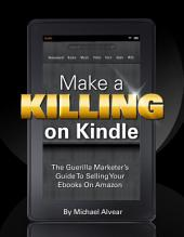 Make A Killing On Kindle 2018 Edition: How To Sell Books On Amazon