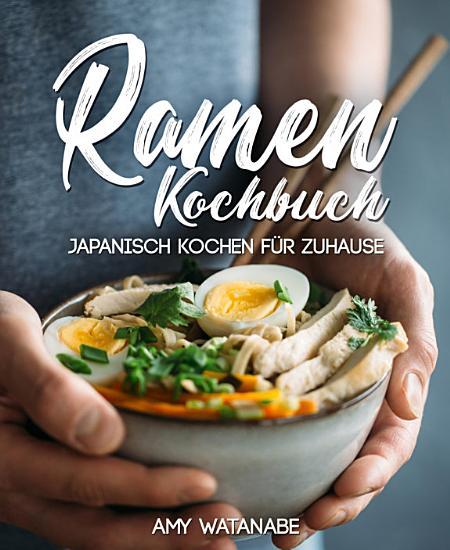 Ramen Kochbuch     Japanisch kochen f  r Zuhause PDF