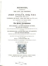 Memoirs, Illustrative of the Life and Writings of John Evelyn ...: Comprising His Diary, from the Year 1641 to 1705-6, and a Selection of His Familiar Letters. To which is Subjoined, the Private Correspondence Between King Charles I. and His Secretary of State, Sir Edward Nicholas, Whilst His Majesty was in Scotland, 1641, and at Other Times During the Civil War; Also Between Sir Edward Hyde, Afterwards Earl of Clarendon, and Sir Richard Browne, Ambassador to the Court of France, in the Time of King Charles I. and the Usurpation. The Whole Now First Published from the Original Mss. in Two Volumes, Volume 2