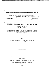 Trade Unions and the Law in New York: A Study of Some Legal Phases of Labor Organizations, Issue 19