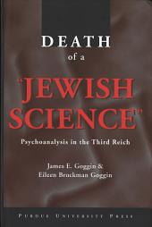 "Death of a ""Jewish Science"": Psychoanalysis in the Third Reich"