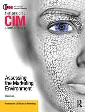 CIM Coursebook Assessing the Marketing Environment: Edition 2
