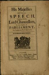 His Majesties Most Gracious Speech, Together with the Lord Chancellors, to Both Houses of Parliament: On Thursday the 6th of March, 1678/9 : by His Majesties Special Command