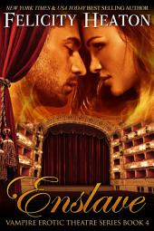 Enslave: Vampire Erotic Theatre Romance Series Book 4