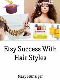 Etsy Success With Hair Styles  Etsy Selling Secrets PDF